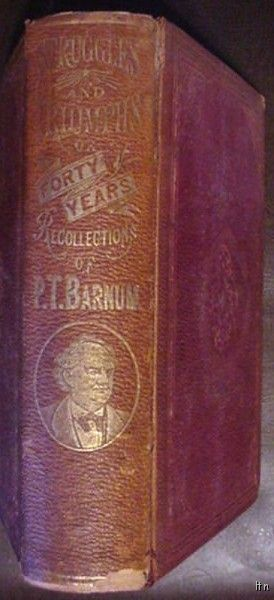 Struggles & Triumphs 40 Years Recollections P.T. Barnum