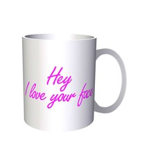 Hey, I love your face Funny Novelty 11oz Mug s55 - $10.83
