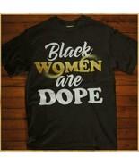 Black Women Are Dope Ladies T-Shirt Black Cotton S-3XL - $18.76+