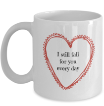 Romantic Gift Wife Girlfriend I Still Fall For You Every Day Ceramic Coffee Mug - $19.50+