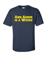 ANN ARBOR is a WHORE Michigan Ohio Funny College Men's Tee Shirt 551 - $11.57+