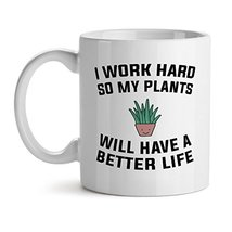 I Work Hard So My Plants Will Have A Better Life Office Tea White Coffee Mug 11O - $17.59