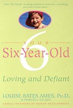 Your Six-Year-Old: Loving and Defiant [Paperback] Ames, Louise Bates and... - $5.79