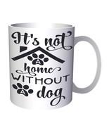 It'S Not A Home Without A Dog 11oz Mug k886 - $10.83