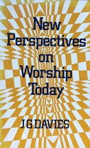 New Perspectives On Worship Today: By J G Davies, Christian, Church - $11.83