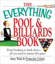 The Everything Pool & Billiards Book: From Breaking to Bank Shots, Every... - $7.43