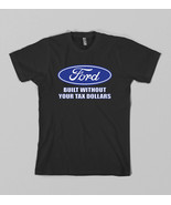 Ford Built without your tax dollars t shirt Adu... - $14.75