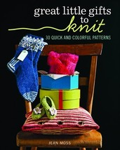 Great Little Gifts to Knit: 30 Quick and Colorful Patterns - $18.41