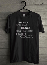I'll Stop Wearing Black When They Invent A Darker Men's T-Shirt - Custom (5142) - $19.12+