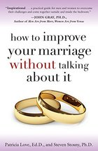 How to Improve Your Marriage Without Talking About It [Paperback] Love, ... - $13.32