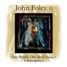 One Bread, One Body - A Retrospective, Vol. 2 by John Foley, SJ