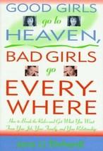 Good Girls Go to Heaven, Bad Girls Go Everywhere: How to Break the Rules - $32.95