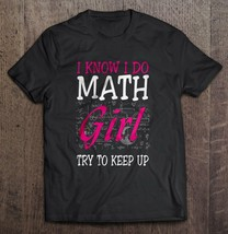 I Know I Do Math Girl Try To Keep Up Men T-Shirt S-6XL - $12.99