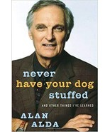 Never Have Your Dog Stuffed: And Other Things I've Learned by Alan Alda ... - $4.99