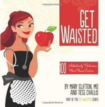 Get Waisted: 100 Addictively Delicious Plant-Based Entrees Clinton MD., ... - $14.99