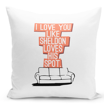 Throw Pillow i Love You Like Sheldon Loves His Spot Couples Funny Tv Show 16x16 - $28.49