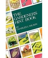 The Gardener's Hint Book [Hardcover] Wilson, Charles L. - $3.80
