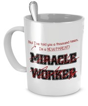 Funny NewParent Mug- I've Told You Thousand Times I'm Not A Miracle Worker -G... - $14.65