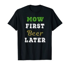 Mow First Beer Later Funny Mowing Shirt Lawn Mower Drinking T-Shirt - $15.99