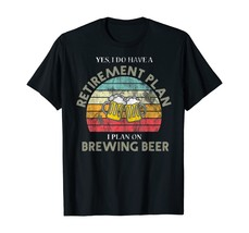 Retirement Plan Beer Brewing Home Craft Brew Gift Vintage T-Shirt - $15.99