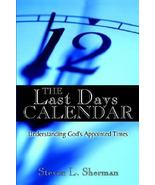 THE LAST DAYS CALENDAR Understanding God's Appointed Times by Steven L. ... - $4.99