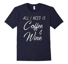 Best New Shirts - Funny Wine Tee Shirts All I Need is Coffee & Wine Wome... - $19.95+