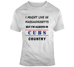 I Might Live In Massachusetts But Im Always In Cubs Country Tee Cool Gif... - $17.97+