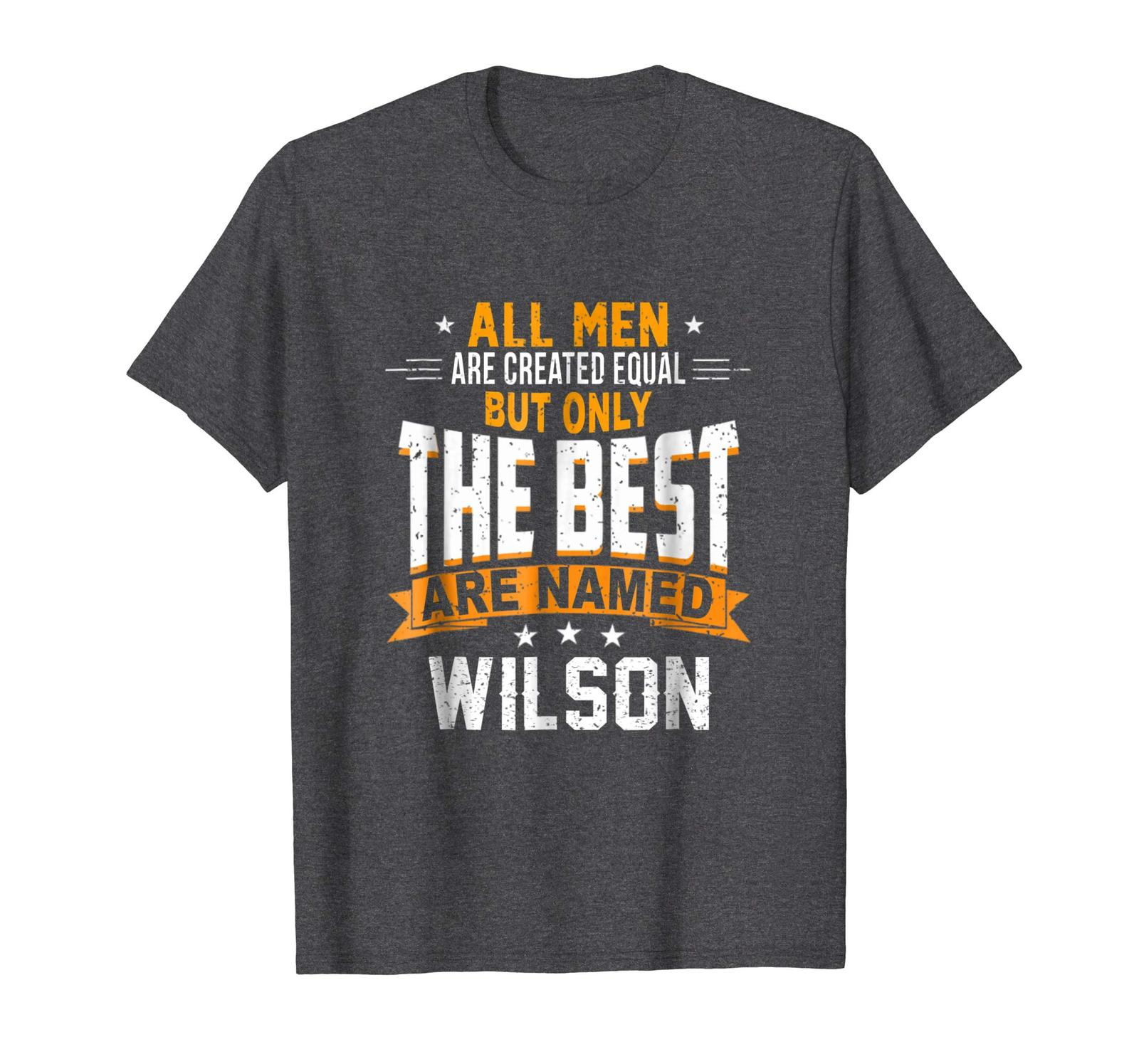 Tee Shirt -  All Men Are Created Equal But The Best Are Named Wilson Men