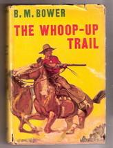 THE WHOOP UP TRAIL  B.M. Bower     W/DJ  1st Triangle      Ex++ 1933 - $25.68