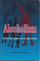 Alcoholism: From Recognition to Recovery [Jun 01, 1989] Herscovitch, Arthur - $39.99