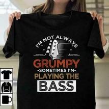I'm Not Always Grumpy Sometimes I'm Playing The Bass Men T-Shirt Black C... - $16.82+