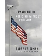 Unwarranted : Policing Without Permission by Barry Friedman (2017, Hardc... - $4.85