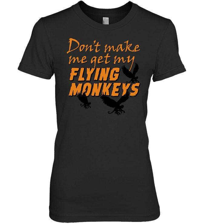 Dont Get My Flying Monkeys   Funny Halloween Tshirt