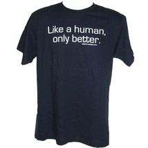 Like A Human, Only Better T-Shirt Sizes S-4XL Funny slogan - $16.55+