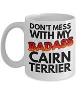 "Cairn Terrier Mug ""Don't Mess With My Badass Cairn Terrier Coffee Mug"" C... - $14.95"