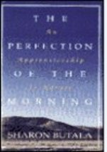 Perfection of the Morning an Apprenticeship in Nature Butala, Sharon - $9.68