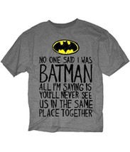 No One Said I Was Batman, You'll Never See Us In The Same Place T-Shirt,... - $19.34
