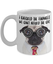 "Funny Pug Mugs ""I Checked The Finances We Can't... - $14.95"