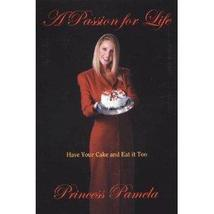 A Passion for Life : Have Your Cake and Eat it Too by Princess Pamela 18... - $8.09