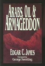 Arabs, Oil & Armageddon Edgar C. James  080240510X Middle East Christian... - $5.69