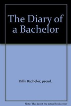 The Diary of a Bachelor [Hardcover] Billy Bachelor, pseud. and Christopher A. Sh