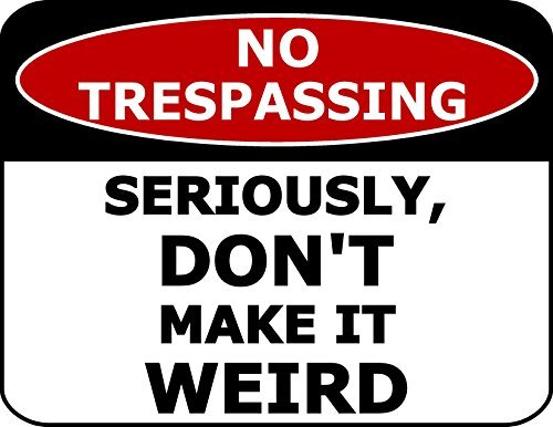 Primary image for Top Shelf Novelties No Trespassing Seriously, Don't Make It Weird Laminated Funn