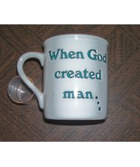 MUG 'WHEN GOD CREATED MAN.....' - $18.00