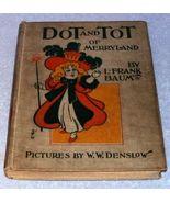 Dot and Tot of Merryland by Frank Baum Illustrator W. Denslow 1901 - $139.00