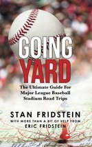 Going Yard: The Ultimate Guide For Major League Baseball Stadium Road Trips [Pap image 2