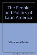 The People and Politics of Latin America Williams, Mary Wilhelmine