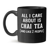 All I Care About is Chai Tea Office Unique Gift Tea Coffee Black Mug 15OZ - €19,49 EUR