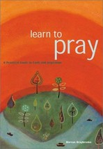 Learn To Pray: A Practical Guide to Faith and Inspiration Braybrooke, Ma... - $9.79