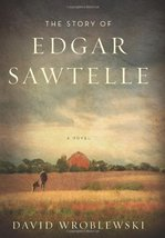 The Story of Edgar Sawtelle: A Novel Wroblewski, David - $1.98