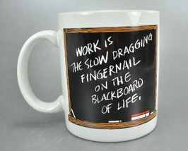 Work  Is the Fingernail on Blackboard of Life Coffee Mug Cup Hallmark Sh... - $6.25